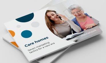 Care homes: 7 marketing tactics for a new era